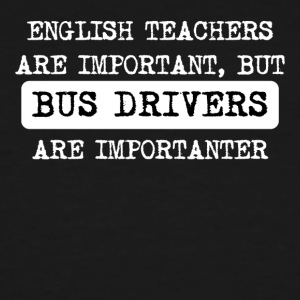 Bus Drivers Are Importanter - Men's Tall T-Shirt
