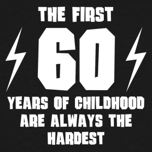 The First 60 Years Of Childhood - Men's Tall T-Shirt