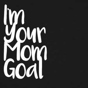 I'm Your Mom Goal - Men's Tall T-Shirt
