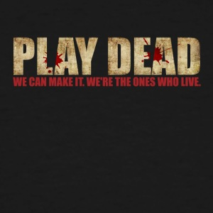 Play Dead. We're The Ones Who Live. - Men's Tall T-Shirt