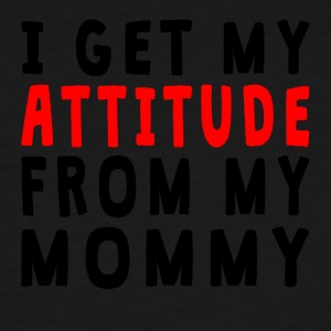 I Get My Attitude From My Mommy - Men's Tall T-Shirt
