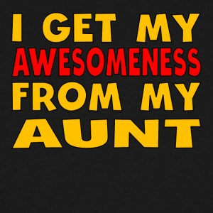 I Get My Awesomeness From My Aunt - Men's Tall T-Shirt