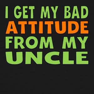 I Get My Bad Attitude From My Uncle - Men's Tall T-Shirt