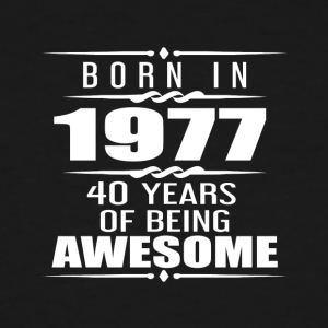 Born in 1977 40 Years of Being Awesome - Men's Tall T-Shirt