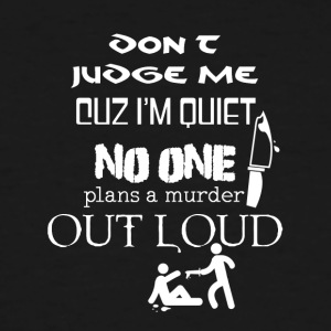 Don't judge me cuz I'm quiet - Men's Tall T-Shirt