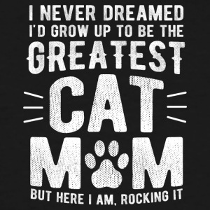 Never Dreamed To Be The Greatest Cat Mom Funny - Men's Tall T-Shirt
