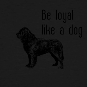 Be loyal like a dog - Men's Tall T-Shirt