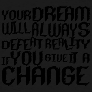 Your dream will always defeat reality if you give - Men's Tall T-Shirt