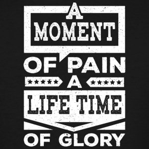 A Moment of Pain A Life Time Of Glory - Men's Tall T-Shirt