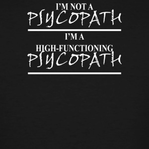 Im Not A Psychopath - Men's Tall T-Shirt