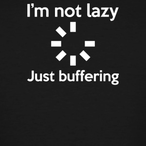 I M NOT LAZY JUST BUFFERING - Men's Tall T-Shirt
