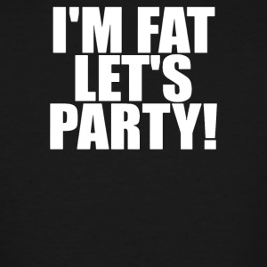 I m Fat Let s Party - Men's Tall T-Shirt