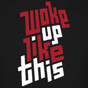 Woke up like this - Men's Tall T-Shirt