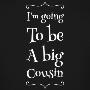 Cousin - I'm going to be big cousin - Men's Tall T-Shirt