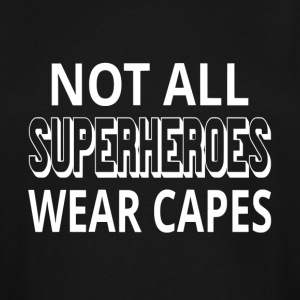 Not All Superheroes Wear Capes - Men's Tall T-Shirt