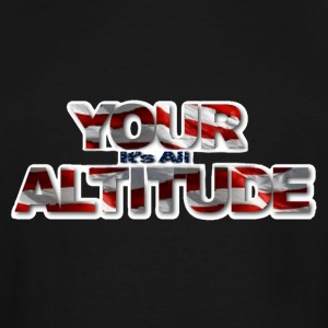 It's All in YOUR ALTITUDE - Men's Tall T-Shirt