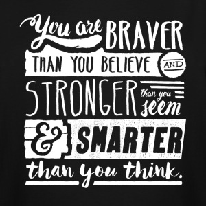 Braver, stronger and smarter than you think - Men's Tall T-Shirt