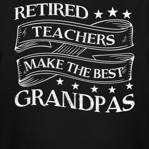 Retired Teachers Make The Best Grandpas T Shirt - Men's Tall T-Shirt