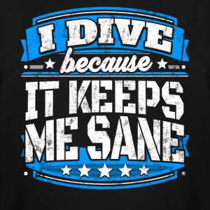 I Dive Because It Keeps Me Sane Diving T-shirt - Men's Tall T-Shirt