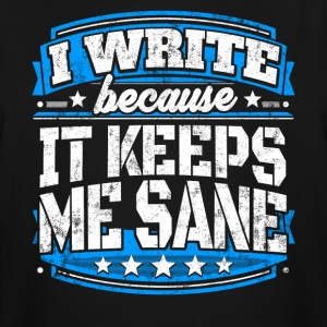 I Write Because It Keeps Me Sane Writing T-shirt - Men's Tall T-Shirt