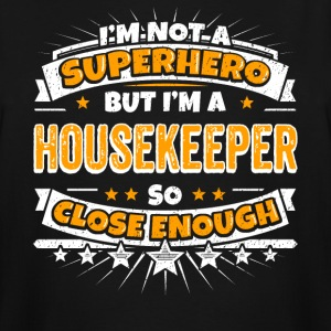 Not A Superhero But A Housekeeper. Close Enough. - Men's Tall T-Shirt