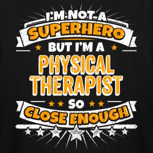 Not A Superhero But A Physical Therapist - Men's Tall T-Shirt