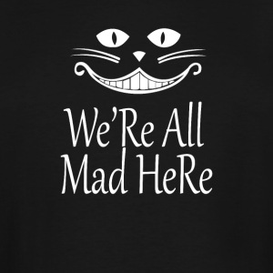 we re all mad here - Men's Tall T-Shirt