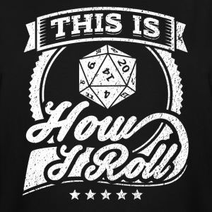 This Is How I Roll Funny Role Play Shirt - Men's Tall T-Shirt