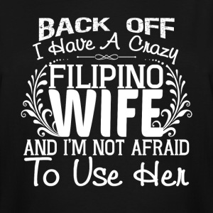 I Have A Crazy Filipino Wife T Shirt - Men's Tall T-Shirt