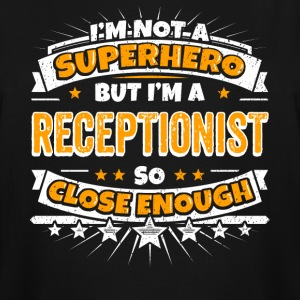 Not A Superhero But A Receptionist. Close Enough. - Men's Tall T-Shirt