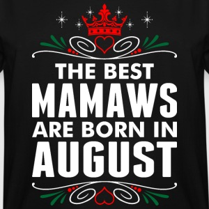 The Best Mamaws Are Born In August - Men's Tall T-Shirt
