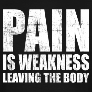 Pain Is Weakness Leaving The Body - Men's Tall T-Shirt