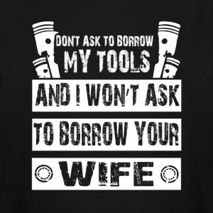 I Won't Ask To Borrow Your Wife T Shirt - Men's Tall T-Shirt