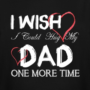 I Wish I Could Hug My Dad One More Time T Shirt - Men's Tall T-Shirt