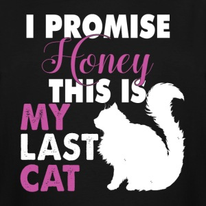 I Promise Honey This Is My Last Cat T Shirt - Men's Tall T-Shirt