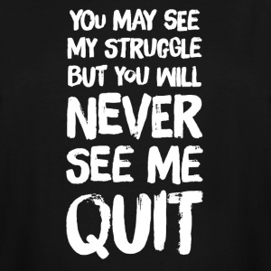 you may see me struggle but you will never see me - Men's Tall T-Shirt
