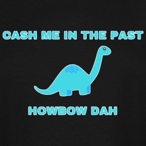 Cash Me In The Past... How Bow Dah - Men's Tall T-Shirt
