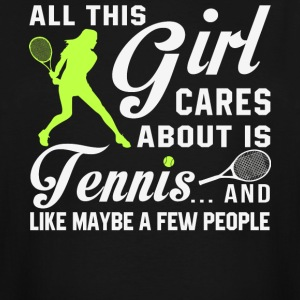 All This Girl Cares About Is Tennis T Shirt - Men's Tall T-Shirt