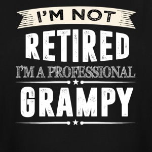 I m Not Retired I m A Professional GRAMPY - Men's Tall T-Shirt