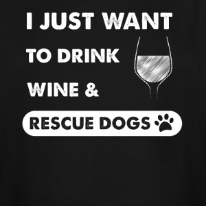 I just want to drink wine and rescue dogs - Men's Tall T-Shirt