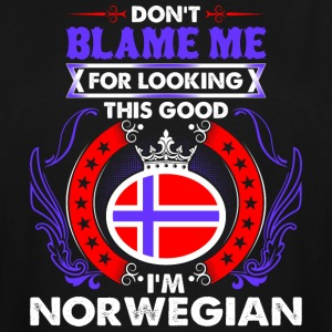 Dont Blame Me For Looking This Good Im Norwegian - Men's Tall T-Shirt