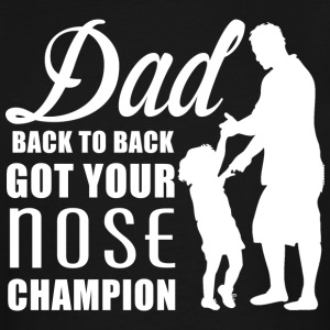 DAD GET YOUR NOSE CHAMPION - Men's Tall T-Shirt