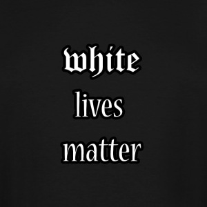 White lives matter - Men's Tall T-Shirt