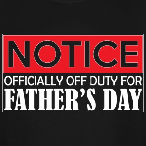 Notice Officially Off Duty For Fathers Day - Men's Tall T-Shirt
