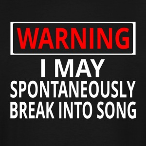 Warning: I May Spontaneously Break Into Song - Men's Tall T-Shirt