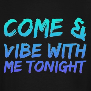 Come amd vibe with me tonight - Men's Tall T-Shirt