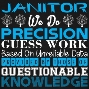 Janitor Do Precision Work Unreliable Data - Men's Tall T-Shirt