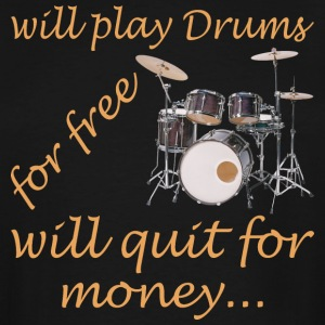 Will Play Drums For Free Will Quit For Money - Men's Tall T-Shirt