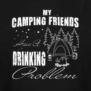 My Camping Friends Have A Drinking Problem T Shirt - Men's Tall T-Shirt