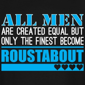 All Men Created Equal Finest Become Roustabout - Men's Tall T-Shirt